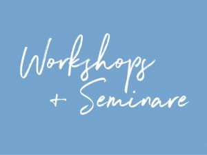 Workshops + Seminare