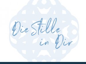 Die Stille in Dir